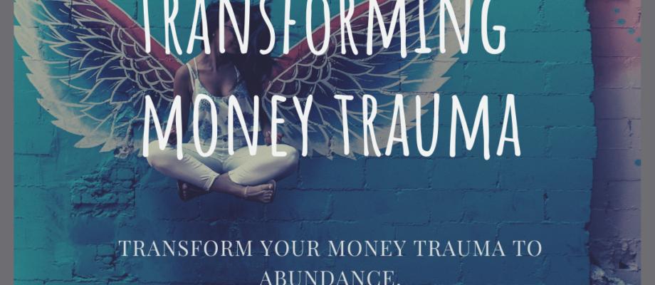 Transform Money Trauma to Abundance